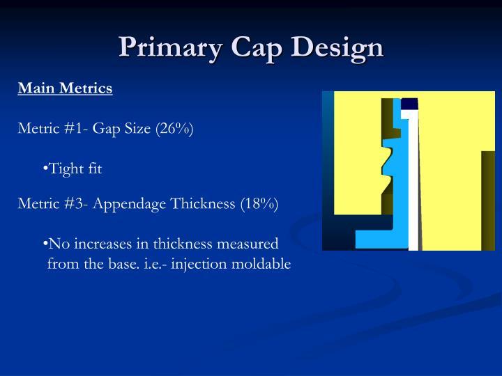 Primary Cap Design