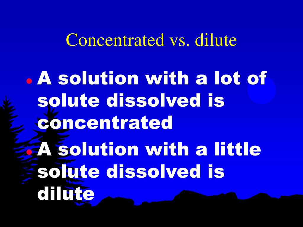 Concentrated vs. dilute