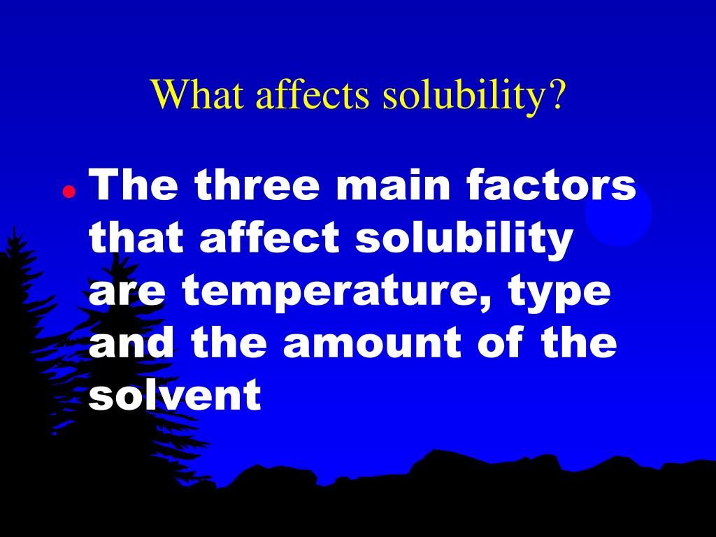What affects solubility?