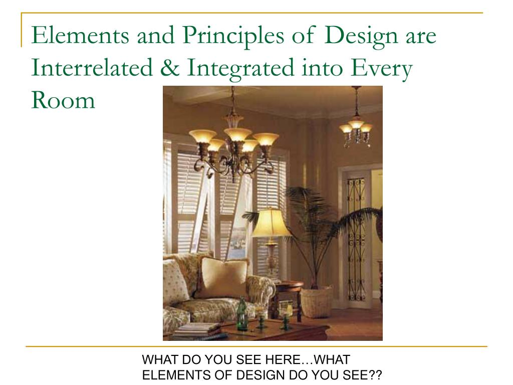 Elements and Principles of Design are Interrelated & Integrated into Every Room