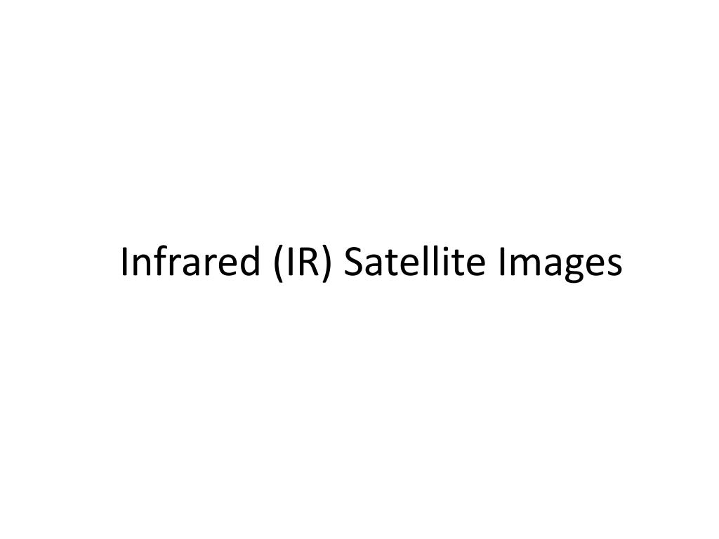 Infrared (IR) Satellite Images