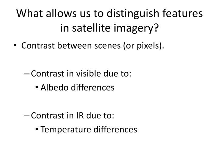 What allows us to distinguish features in satellite imagery