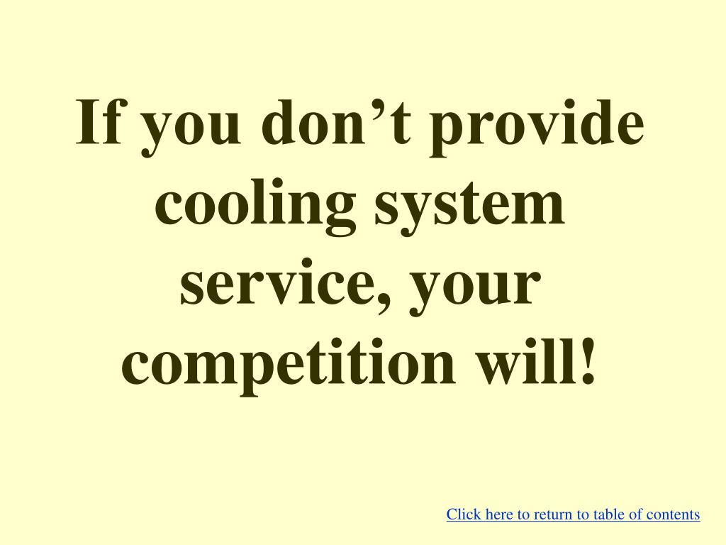 If you don't provide cooling system service, your competition will!