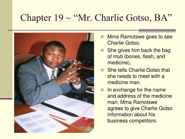 "Chapter 19 ~ ""Mr. Charlie Gotso, BA"""