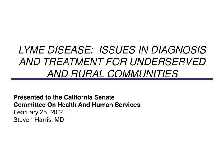 LYME DISEASE:  ISSUES IN DIAGNOSIS AND TREATMENT FOR UNDERSERVED AND RURAL COMMUNITIES