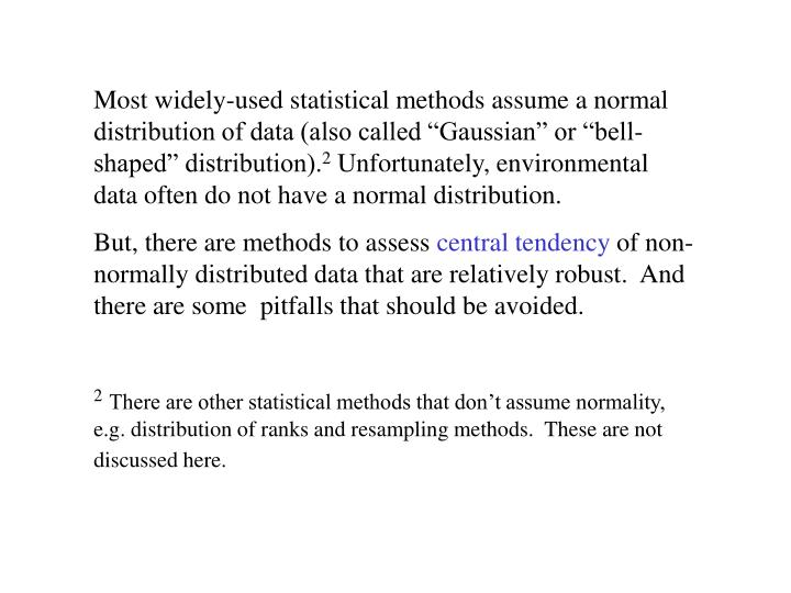"Most widely-used statistical methods assume a normal distribution of data (also called ""Gaussian"" or ""bell-shaped"" distribution)."