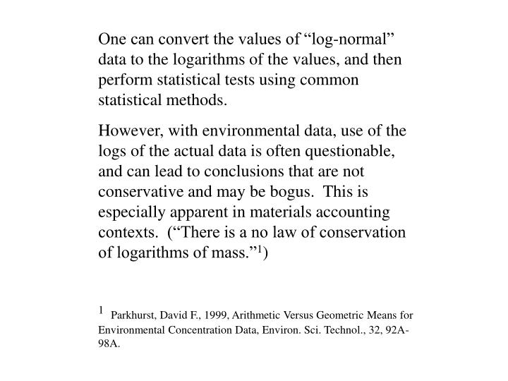 "One can convert the values of ""log-normal"" data to the logarithms of the values, and then perform statistical tests using common statistical methods."