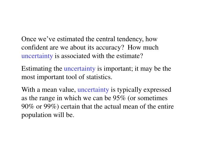 Once we've estimated the central tendency, how confident are we about its accuracy?  How much