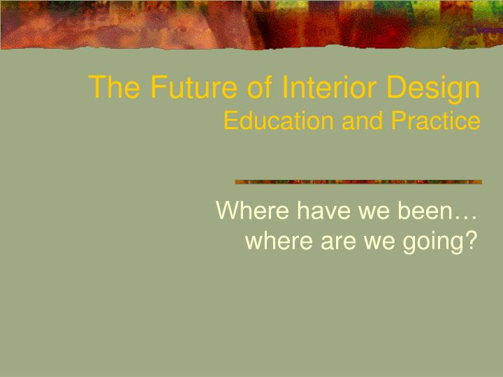 the future of interior design education and practice n.