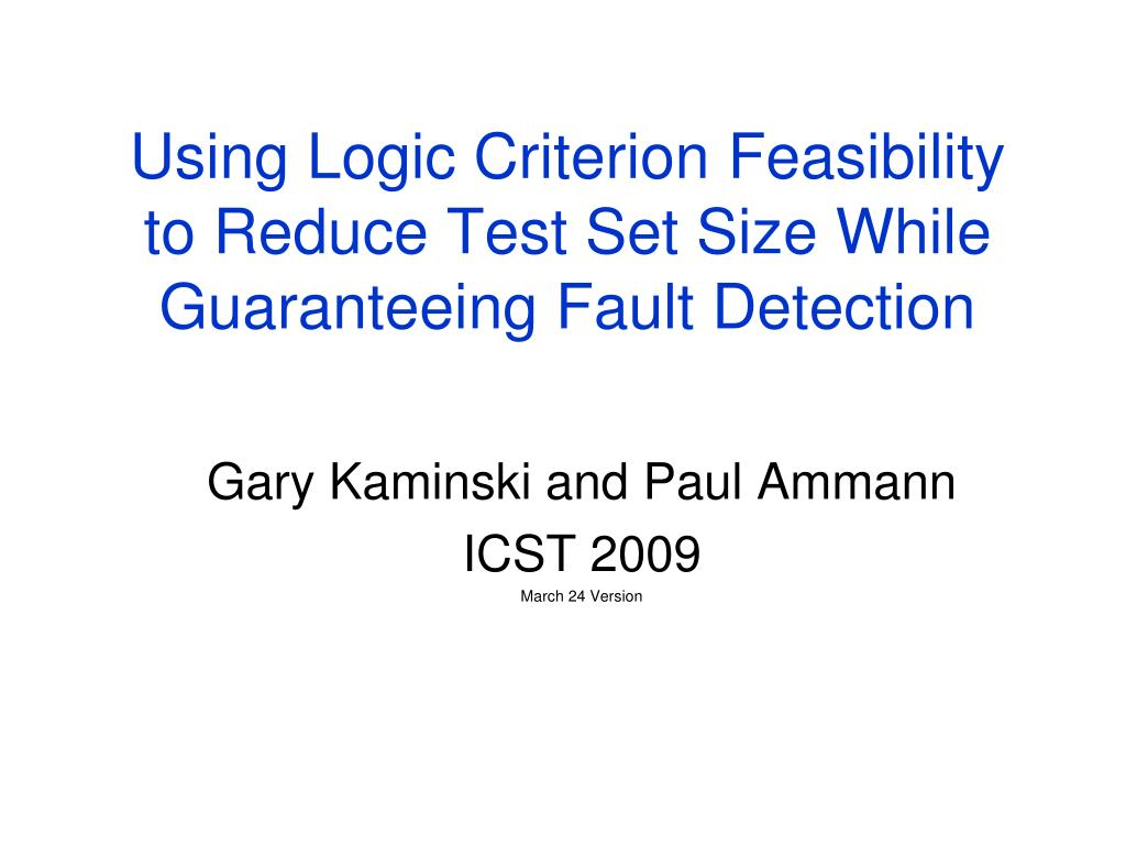 using logic criterion feasibility to reduce test set size while guaranteeing fault detection l.