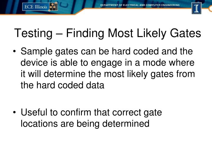 Sample gates can be hard coded and the device is able to engage in a mode where it will determine the most likely gates from the hard coded data