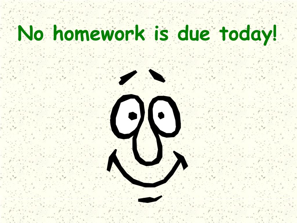 No homework is due today!