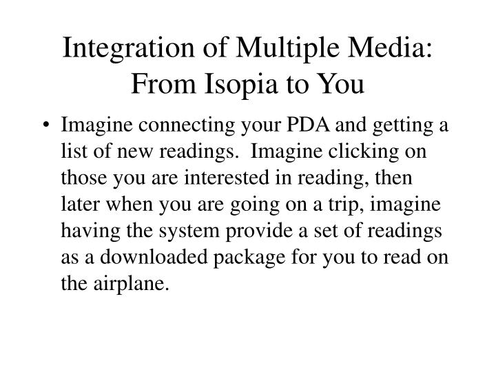 Integration of multiple media from isopia to you