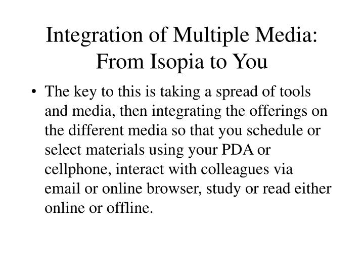 Integration of multiple media from isopia to you3