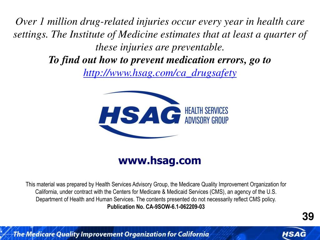 Over 1 million drug-related injuries occur every year in health care settings. The Institute of Medicine estimates that at least a quarter of these injuries are preventable.