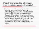 what if the attending physician does not do impairment ratings27