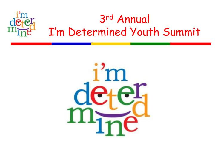 3 rd annual i m determined youth summit