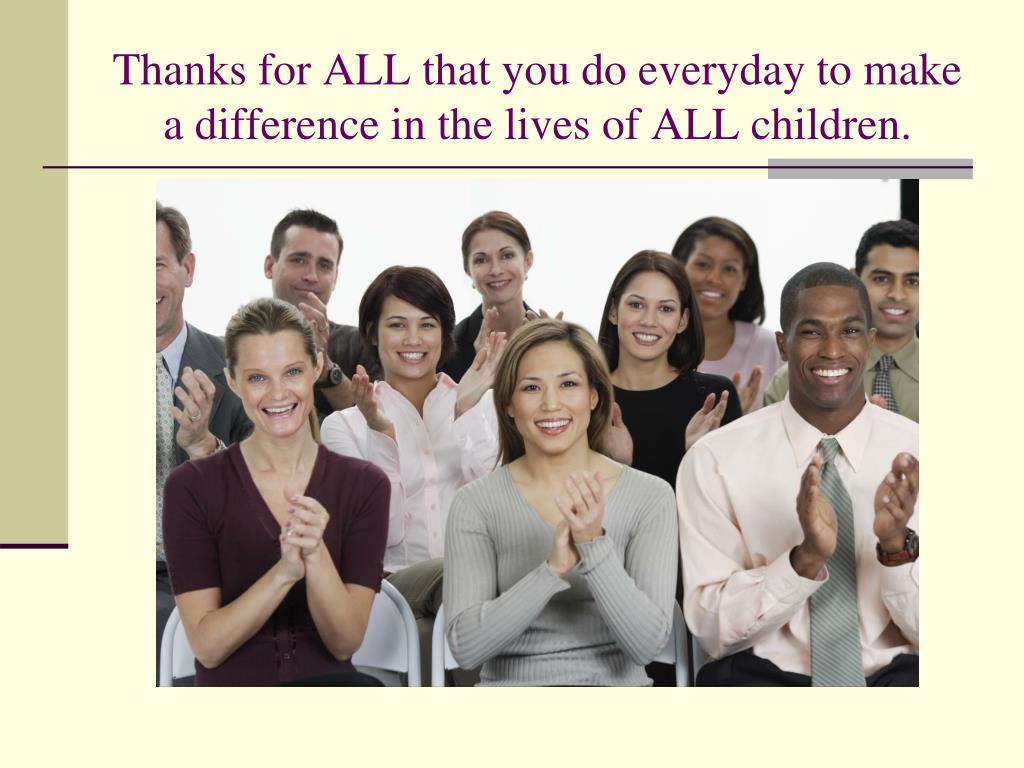 Thanks for ALL that you do everyday to make a difference in the lives of ALL children.