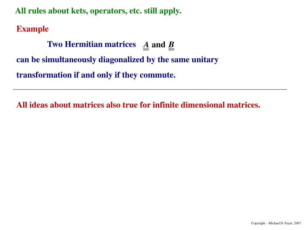 All ideas about matrices also true for infinite dimensional matrices.