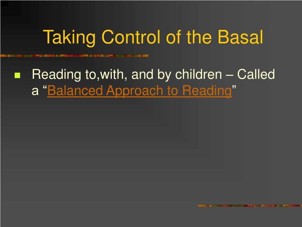 Taking Control of the Basal