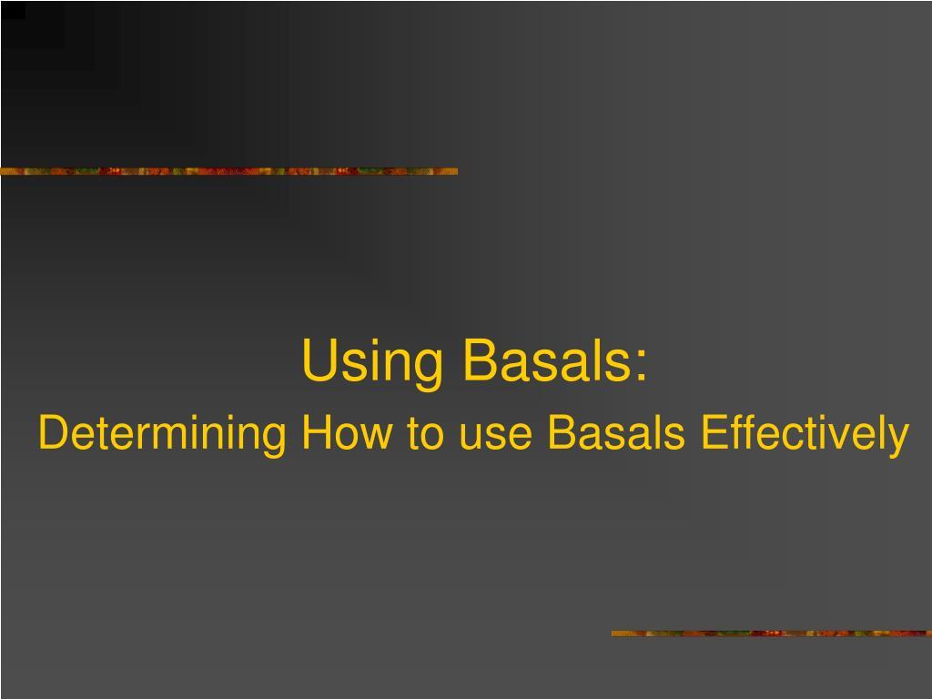 Using Basals: