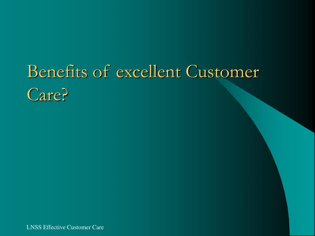 Benefits of excellent Customer Care?