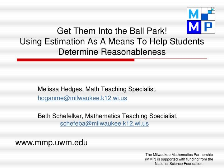 Get them into the ball park using estimation as a means to help students determine reasonableness