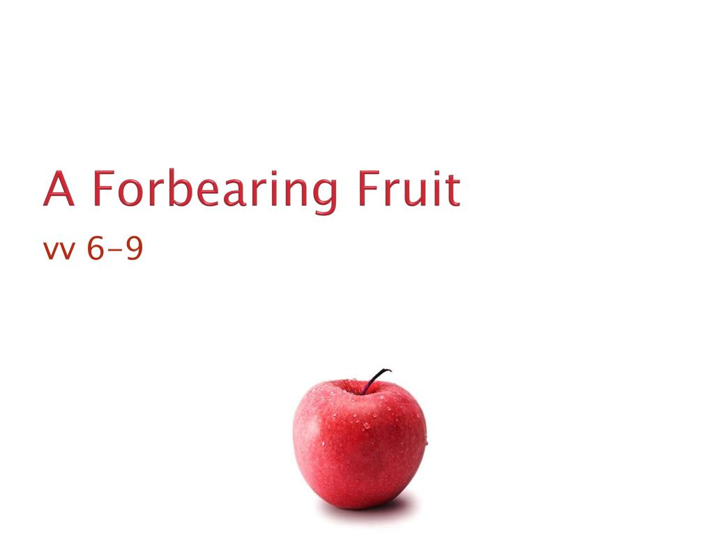 A Forbearing Fruit