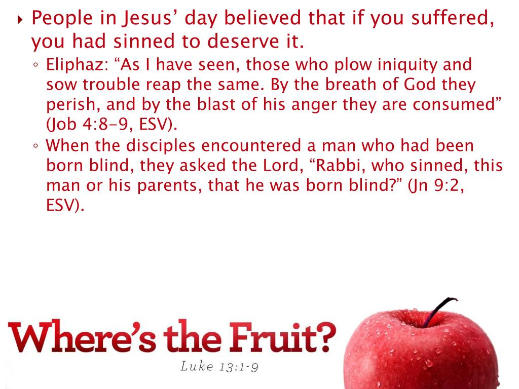People in Jesus' day believed that if you suffered, you had sinned to deserve it.