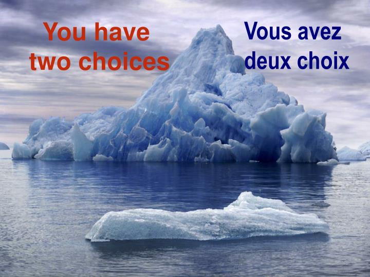 you have two choices n.
