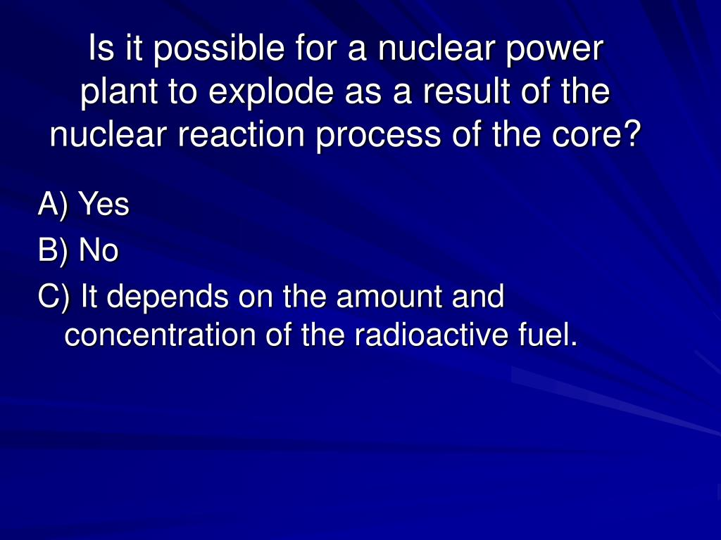 Is it possible for a nuclear power plant to explode as a result of the nuclear reaction process of the core?