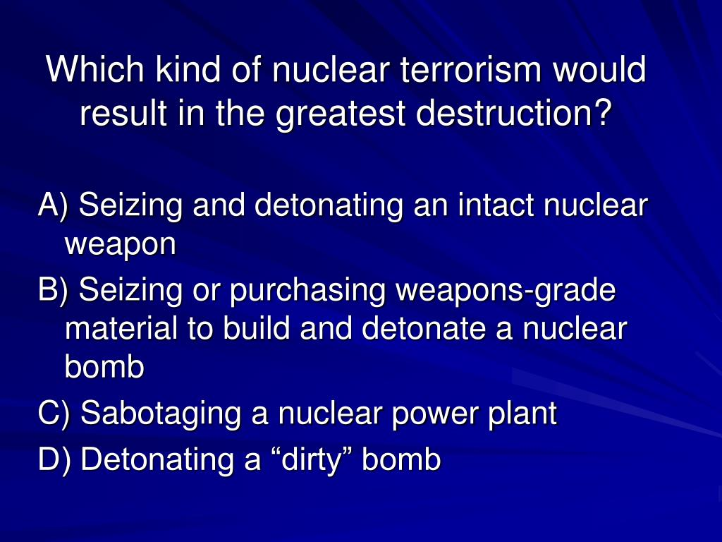 Which kind of nuclear terrorism would result in the greatest destruction?