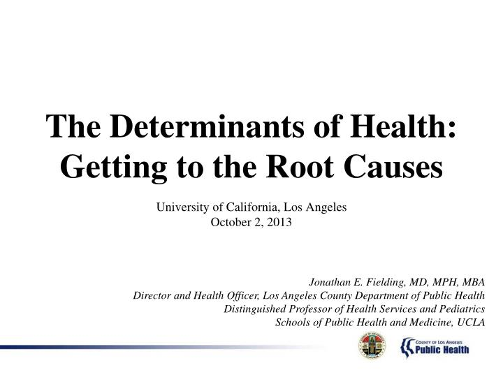 The determinants of health getting to the root causes