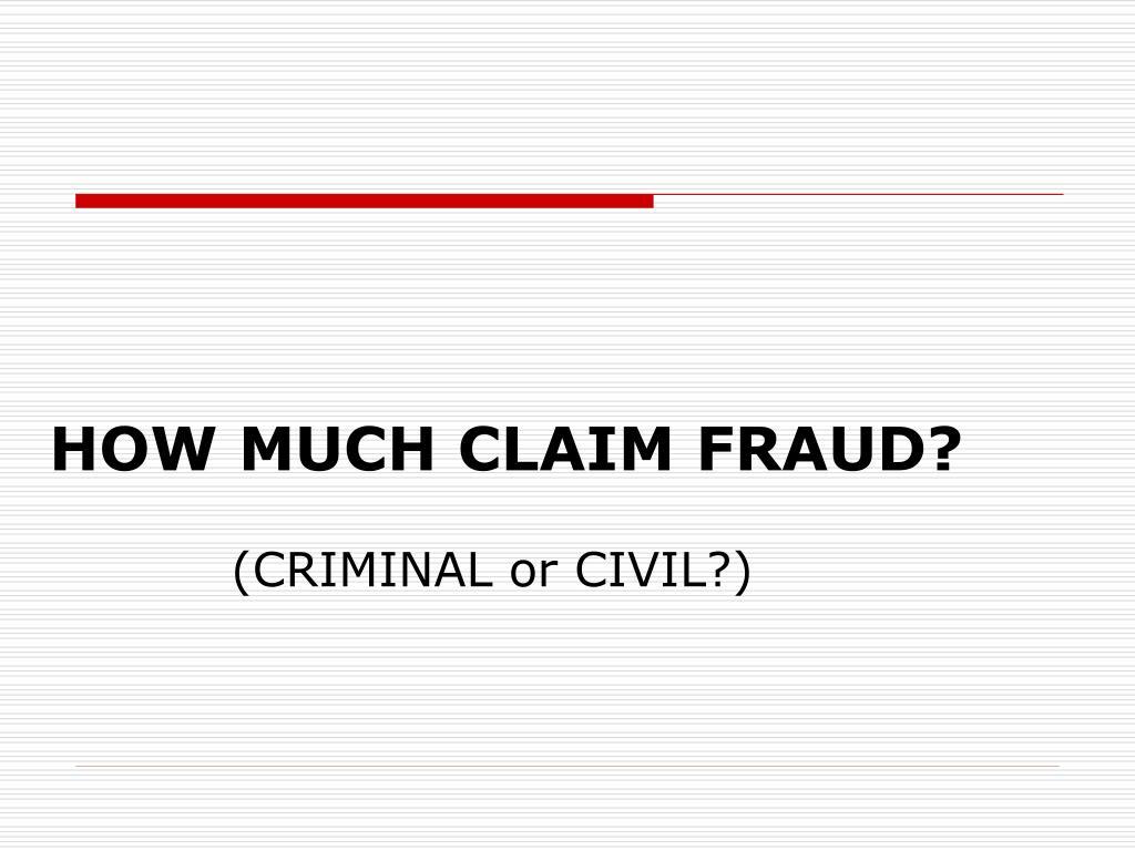 HOW MUCH CLAIM FRAUD?