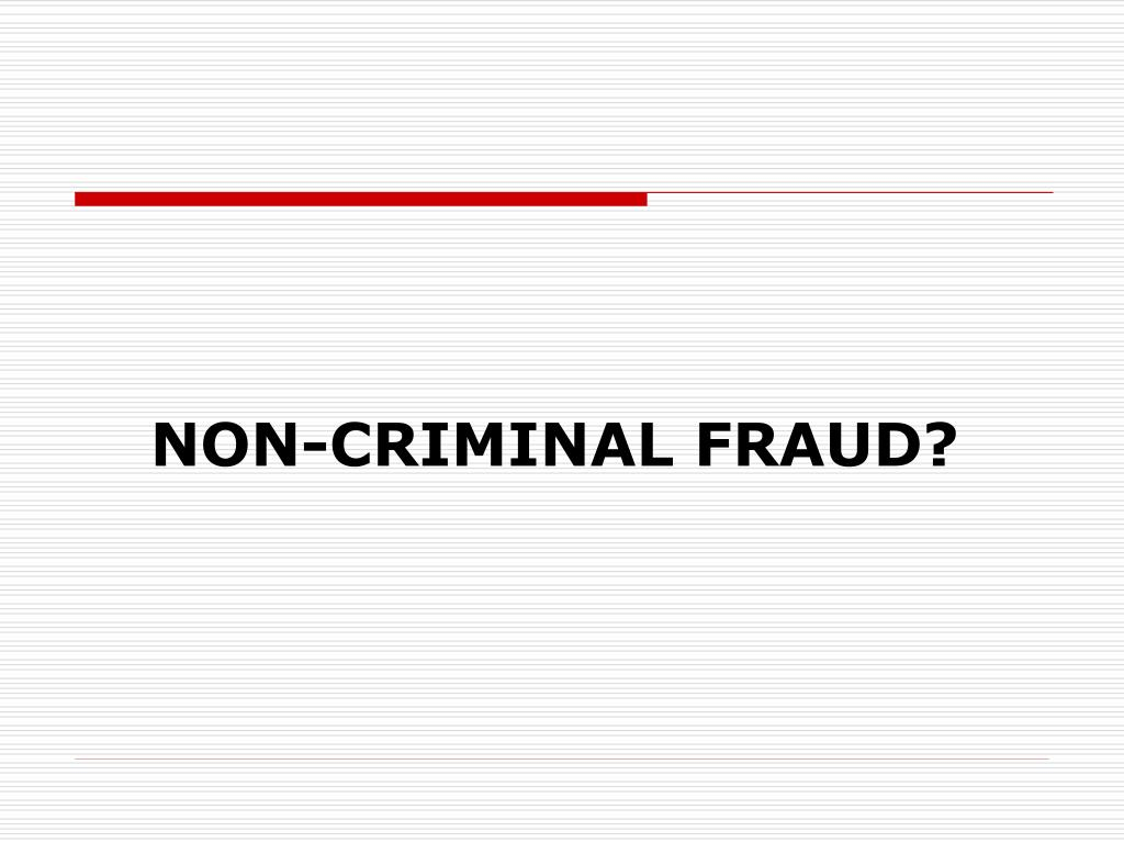 NON-CRIMINAL FRAUD?