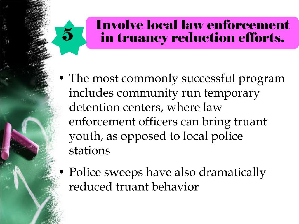 Involve local law enforcement in truancy reduction efforts.