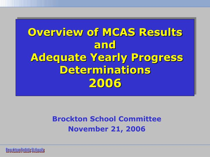 Overview of mcas results and adequate yearly progress determinations 2006
