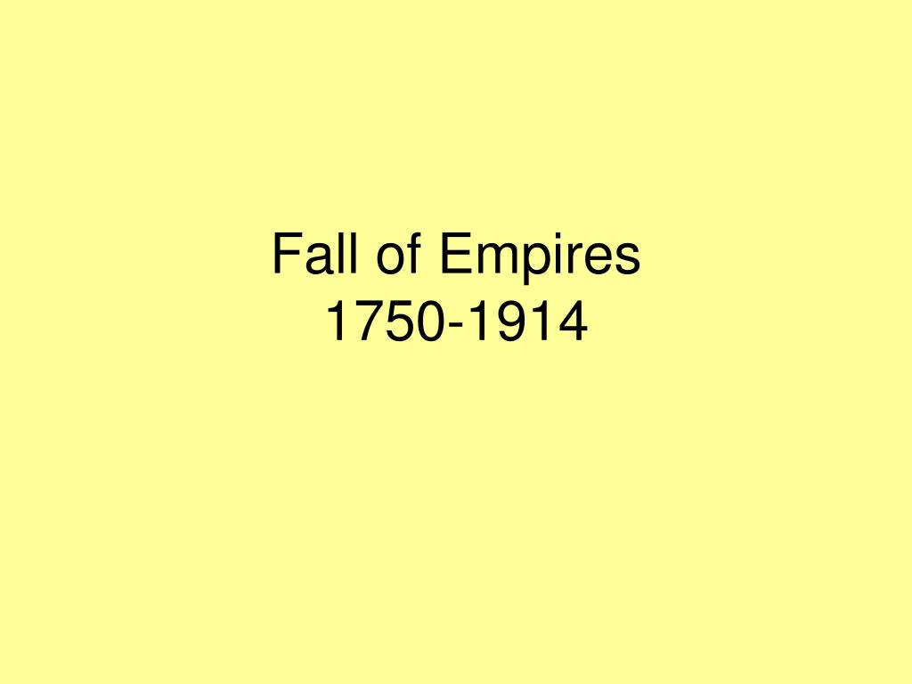 fall of empires 1750 1914