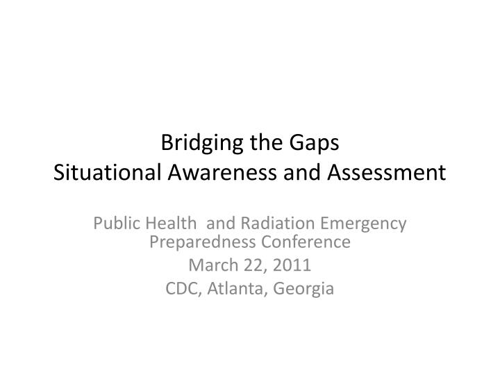 bridging the gaps situational awareness and assessment n.