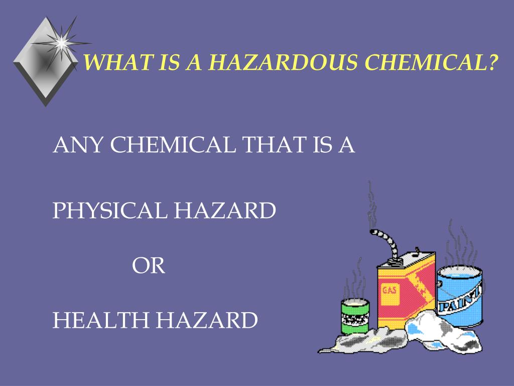 WHAT IS A HAZARDOUS CHEMICAL?