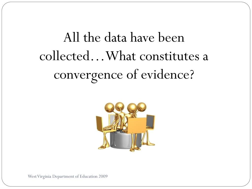 All the data have been collected…What constitutes a convergence of evidence?