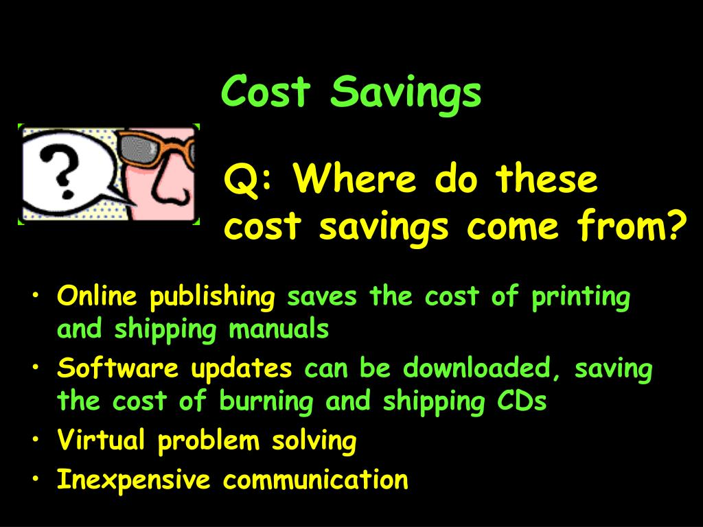 Q: Where do these cost savings come from?