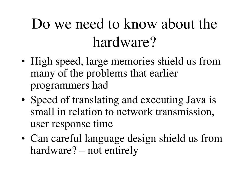 Do we need to know about the hardware?