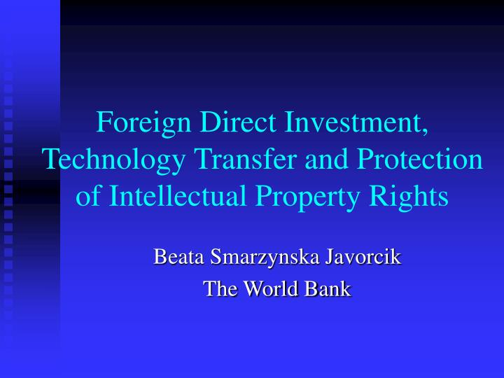 Foreign direct investment technology transfer and protection of intellectual property rights