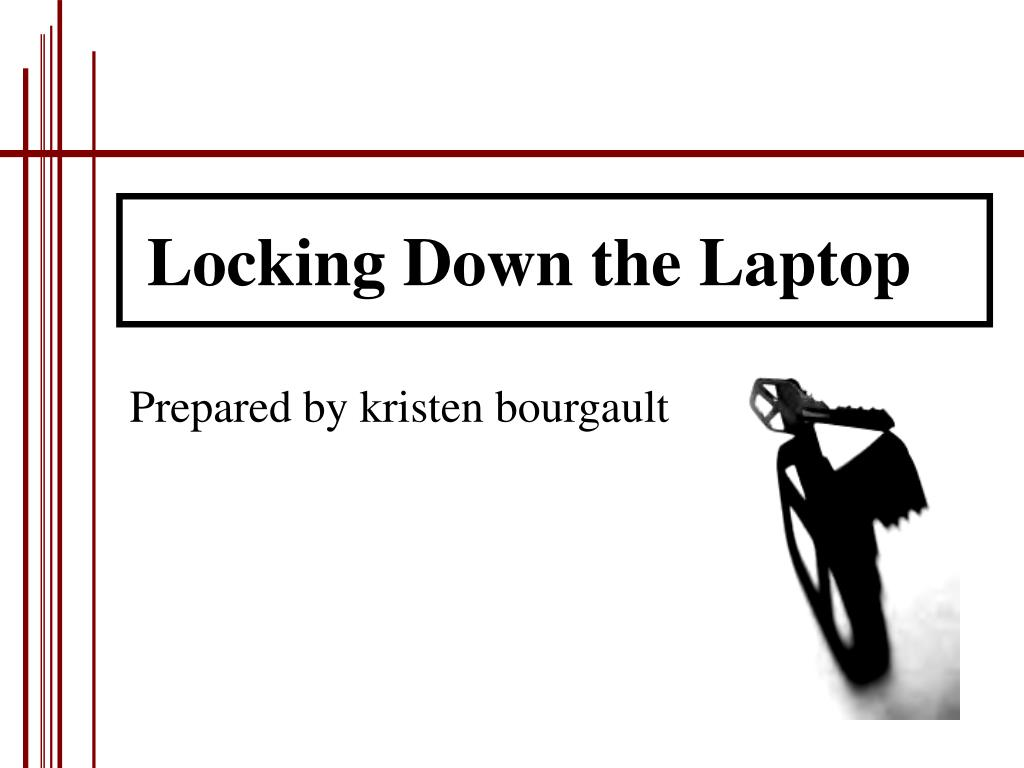locking down the laptop l.