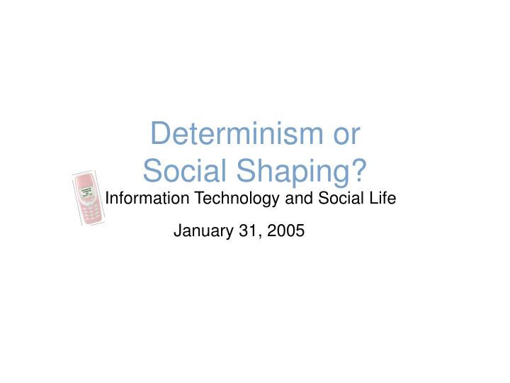 Determinism or social shaping
