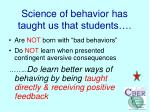 science of behavior has taught us that students