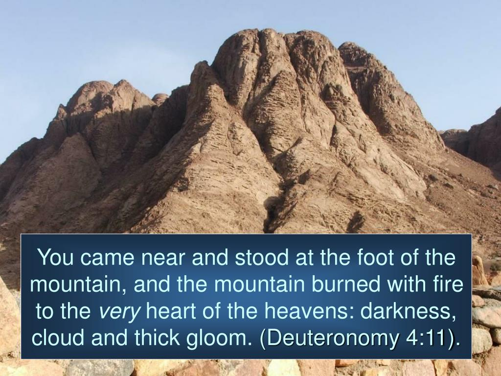You came near and stood at the foot of the mountain, and the mountain burned with fire to the