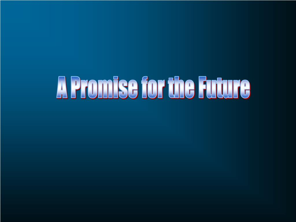 A Promise for the Future