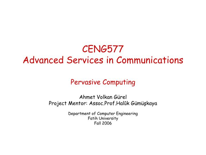 ceng577 advanced services in communications pervasive computing n.